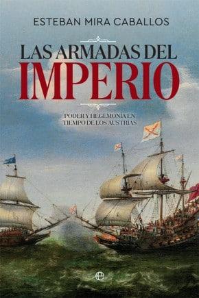 Las Armadas Del Imperio: poder y hegemonía en tiempo de los Austrias