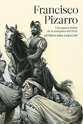 Francisco Pizarro: Una nueva visión de la conquista del Perú
