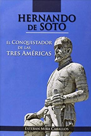 Hernando de Soto: El conquistador de las tres Américas